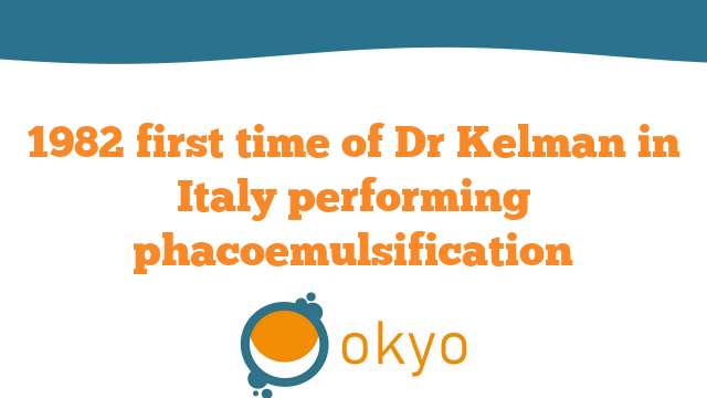 1982 first time of Dr Kelman in Italy performing phacoemulsification