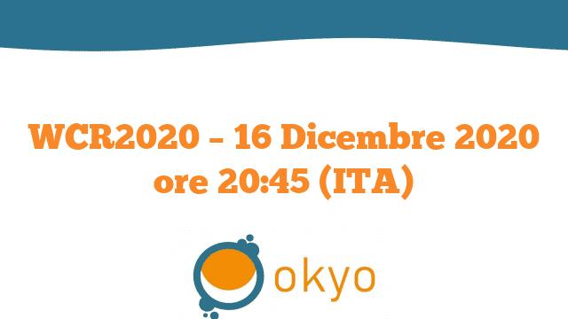 WCR2020 – 16 Dicembre 2020 ore 20:45 (ITA)